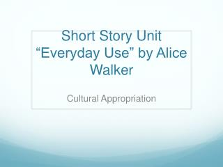 "Short Story Unit ""Everyday Use"" by Alice Walker"