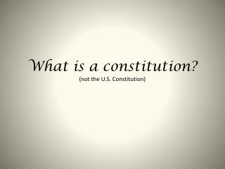 What is a constitution? (not the U.S. Constitution)