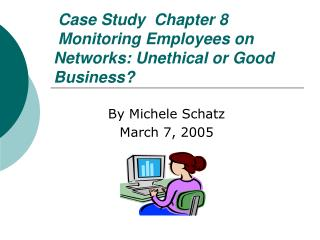 Case Study  Chapter 8 Monitoring Employees on Networks: Unethical or Good Business?
