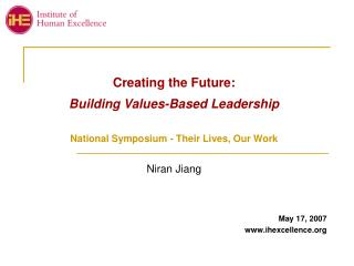 Creating the Future: Building Values-Based Leadership National Symposium - Their Lives, Our Work Niran Jiang