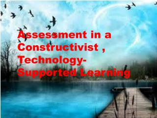 Assessment in a Constructivist , Technology-Supported Learning