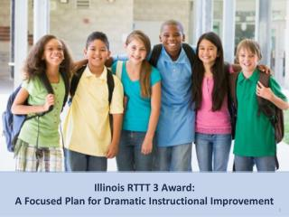Illinois RTTT 3 Award: A Focused Plan for Dramatic Instructional Improvement