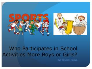 Who  Participates  in  School  Activities  M ore Boys  or  Girls ?