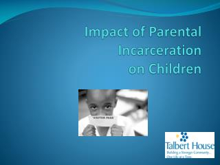 Impact of Parental Incarceration  on Children