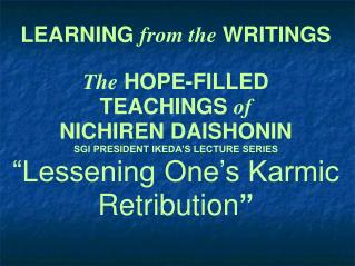 LEARNING  from the  WRITINGS The HOPE-FILLED TEACHINGS  of NICHIREN DAISHONIN SGI PRESIDENT IKEDA'S LECTURE SERIES ""
