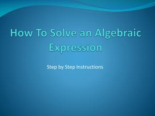 How  To  Solve an Algebraic Expression