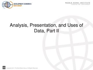 Analysis, Presentation, and Uses of  Data,  Part II
