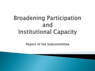 Broadening  P articipation  and  Institutional  C apacity Report of the Subcommittee