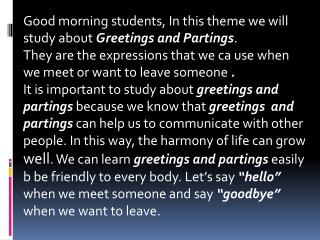 Good morning students, In this theme we will study about  Greetings and Partings .