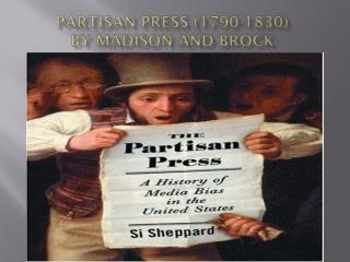 Partisan Press (1790-1830)  by Madison AND Brock