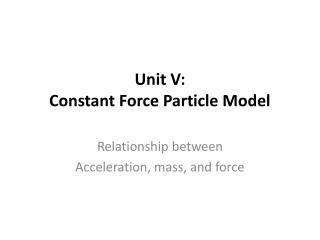 Unit V: Constant Force Particle Model