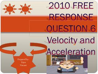 2010 FREE RESPONSE QUESTION  6 Velocity and Acceleration
