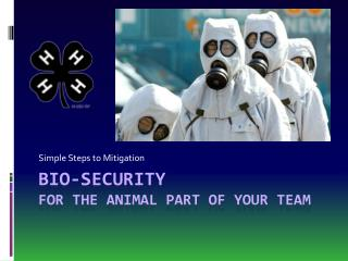 Bio-Security  For the Animal part of your Team