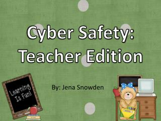 Cyber Safety: Teacher Edition