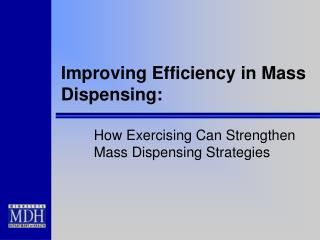 Improving Efficiency in Mass Dispensing: