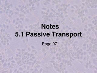 Notes  5.1 Passive Transport