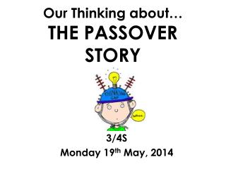 Our Thinking  about… THE PASSOVER STORY