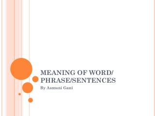 MEANING OF WORD/ PHRASE/SENTENCES