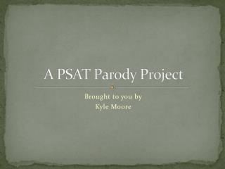 A PSAT Parody Project