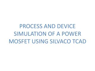 PROCESS AND DEVICE SIMULATION OF A POWER MOSFET USING SILVACO TCAD