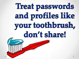 Treat passwords and profiles like your toothbrush, don't share!
