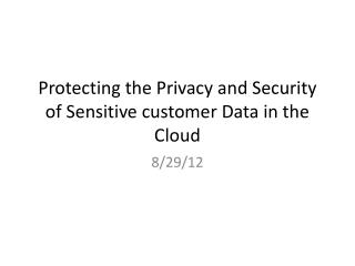 Protecting the Privacy and Security of Sensitive customer Data in the Cloud