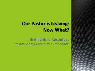 Our Pastor is Leaving: Now What?
