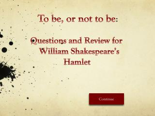 Questions and Review for     William Shakespeare's 		 Hamlet