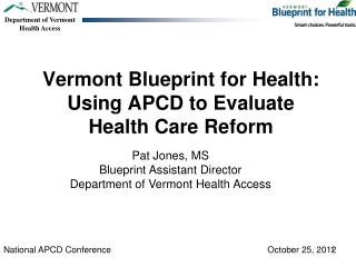 Vermont Blueprint for Health: Using APCD to Evaluate  Health Care Reform
