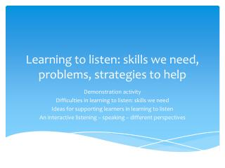 Learning to listen: skills we need, problems, strategies to help