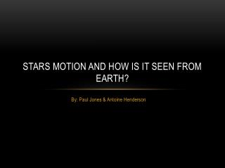 Stars motion and how is it seen from earth?