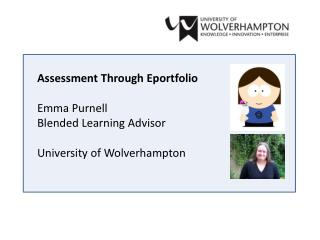 Assessment Through Eportfolio Emma Purnell Blended Learning Advisor University of Wolverhampton