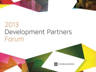 9:10 - 10:45 Session  Five Partnering  with the World Bank Group Chair :