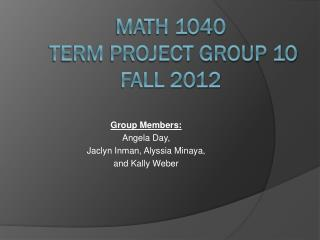 Math 1040  Term Project Group 10 Fall 2012