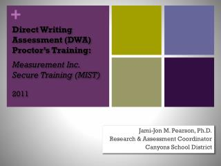 Direct Writing Assessment (DWA) Proctor's Training:  Measurement Inc. Secure Training (MIST) 2011
