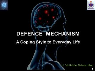 DEFENCE  MECHANISM A Coping Style to Everyday Life