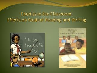 Ebonics in the Classroom: Effects on Student Reading and Writing