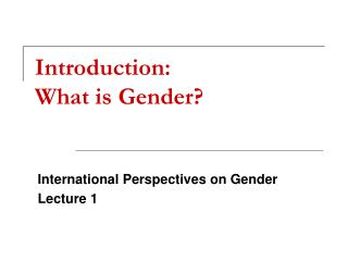 Introduction:  What is Gender?