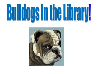 Bulldogs  In the Library !