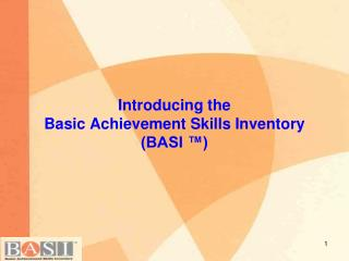 Introducing the  Basic Achievement Skills Inventory (BASI ™)