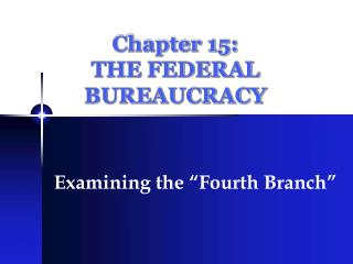 Chapter 15: THE FEDERAL BUREAUCRACY