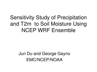 Sensitivity Study of Precipitation and T2m  to Soil Moisture Using NCEP WRF Ensemble