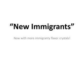 """New Immigrants"""
