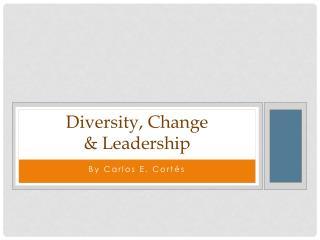 Diversity, Change & Leadership