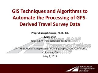 GIS Techniques and Algorithms to Automate the Processing of GPS-Derived Travel Survey Data