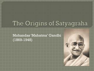 The Origins of Satyagraha
