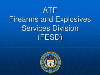 ATF Firearms and Explosives Services Division (FESD)