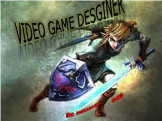 VIDEO GAME DESGINER