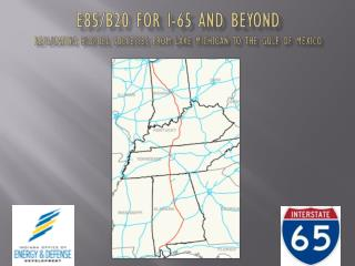 E85/b20 for I-65 AND BEYOND Replicating  Biofuel  successes from lake Michigan to the gulf of Mexico