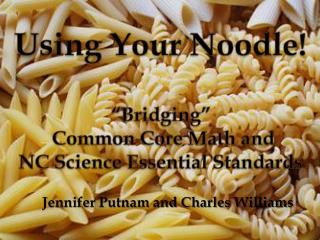 "Using Your Noodle! ""Bridging""  Common Core Math and  NC Science Essential Standards"